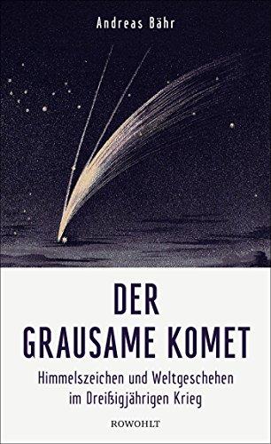 Der grausame Komet: Himmelszeichen und Weltgeschehen im Dreißigjährigen Krieg
