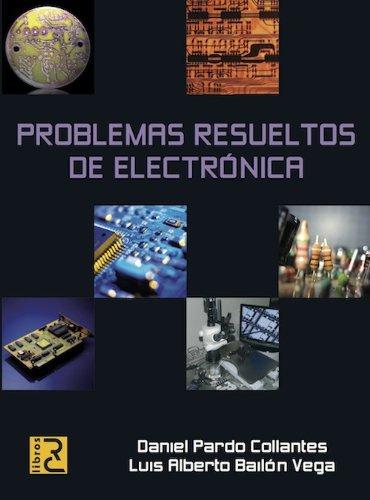 Problemas resueltos de electrónica por Luis Alberto Bailón Vega
