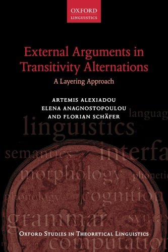 External Arguments in Transitivity Alternations: A Layering Approach (Oxford Studies In Theoretical Linguistics)