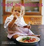 Food Adventures: Introducing Your Child to Flavours from Around the World by Elisabeth Luard (2006-09-28)