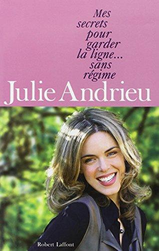 Mes secrets pour garder la ligne... sans régime par Julie ANDRIEU