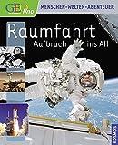 Geolino Raumfahrt: Aufbruch ins All (Geolino Menschen - Welten - Abenteuer)