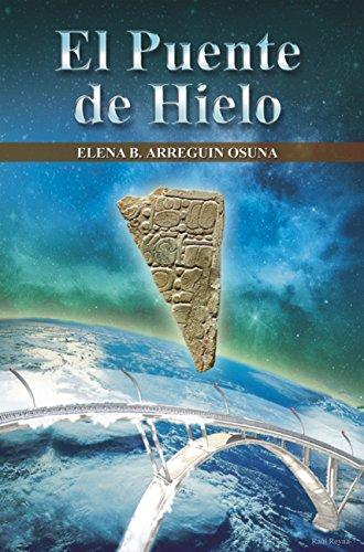 El Puente de Hielo: Novela de Ciencia Ficción por Elena Arreguín Osuna