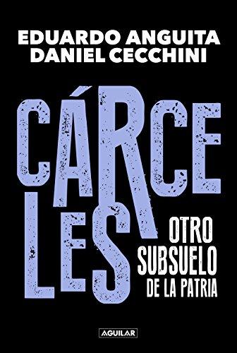 Cárceles: Otro subsuelo de la Patria eBook: Eduardo Anguita ...