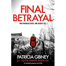 Final Betrayal: An absolutely gripping crime thriller (Detective Lottie Parker Book 6)