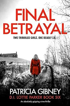 Final Betrayal: An absolutely gripping crime thriller (Detective Lottie  Parker Book 6)