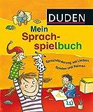 Duden - Mein Sprachspielbuch: Sprachförderung mit Liedern, Spielen und Reimen