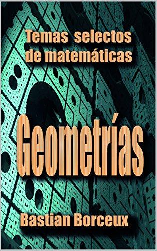 Temas Selectos de Matemáticas: Geometrías por Bastian Borceux