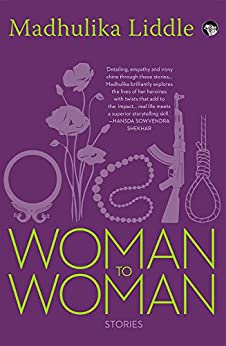 Woman to Woman: Stories by [Liddle, Madhulika]
