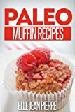 Paleo Muffin Recipes: Mouthwatering Muffin Recipes For Paleo, Celiac, And Gluten Free Diets. (Simple Paleo Recipe Series) (English Edition)