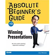 Absolute Beginner's Guide to Winning Presentations: No Prior Public Speaking Experience Necessary! (Absolute Beginner's Guides (Que))