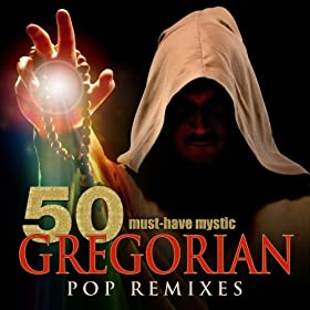 50 Must-Have Mystic Gregorian Pop Remixes