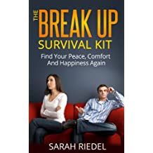 The Break Up Survival Kit - Find Peace, Comfort And Happiness Again (Break-Up, Self Help, Breakup, Break-Up Recovery, Break Up Books, Break Up Advice)