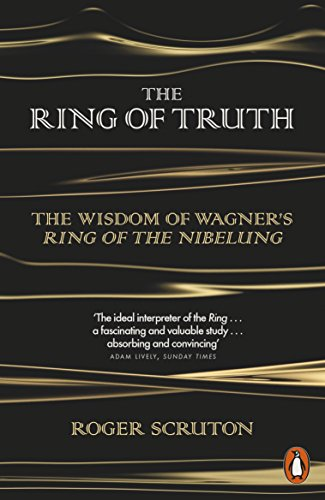 The Ring of Truth: The Wisdom of Wagner's Ring of the Nibelung par Roger Scruton