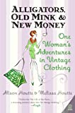 Alligators, Old Mink & New Money: One Woman's Adventures in Vintage Clothing (English Edition)