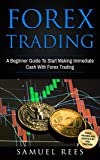 FOREX TRADING: A Beginner Guide To Start Making Immediate Cash With Forex Trading