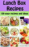 Lunch Box Recipes: 100 easy recipes and ideas for kids (Family Cooking Series Book 5)