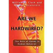 Are We Hardwired?: The Role of Genes in Human Behavior by William R. Clark (2004-10-14)