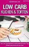 Low Carb Kuchen & Torten ohne Zucker: Die besten Rezepte für Kuchen, Torten, Cupcakes, Muffins und Kühlschranktorten - Low Carb für Einsteiger ( das Kochbuch )