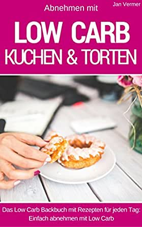 low carb kuchen torten ohne zucker die besten rezepte f r kuchen torten cupcakes muffins. Black Bedroom Furniture Sets. Home Design Ideas
