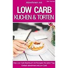 Low Carb Kuchen & Torten: Die besten Rezepte für Kuchen, Torten, Cupcakes, Muffins und Kühlschranktorten