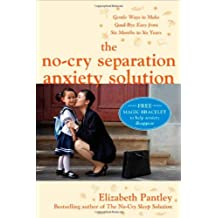 [ THE NO-CRY SEPARATION ANXIETY SOLUTION GENTLE WAYS TO MAKE GOOD-BYE EASY FROM SIX MONTHS TO SIX YEARS BY PANTLEY, ELIZABETH](AUTHOR)PAPERBACK