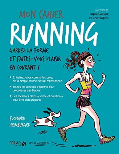 Mon cahier running / Florence Heimburger ; illustrations, Isabelle Maroger et Sophie Ruffieux.- Paris : Solar éditions , DL 2017, cop. 2017