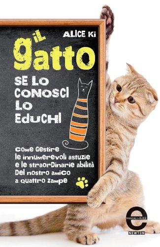 Il gatto. Se lo conosci, lo educhi (eNewton Manuali e Guide)