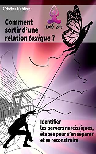 Comment sortir d'une relation toxique: Identifier les pervers narcissiques, étapes pour s'en séparer et se reconstruire (eGuide Zen t. 8)