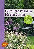 Heimische Pflanzen für den Garten: 100 Blumen, Sträucher und Bäume für mehr Artenvielfalt