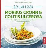 Gesund essen - Morbus Crohn & Colitis ulcerosa: Über 100 Rezepte bei chronisch-entzündlichen Darmerkrankungen (CED)