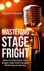 Mastering Stage Fright: How To Overcome Your Stage Fright And Conquer Performance Anxiety (Fear of Public Speaking, Perform, Performance Coaching, Performance ... Skills, Presentation) (English Edition)