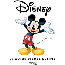 Disney LE GUIDE VISUEL ULTIME