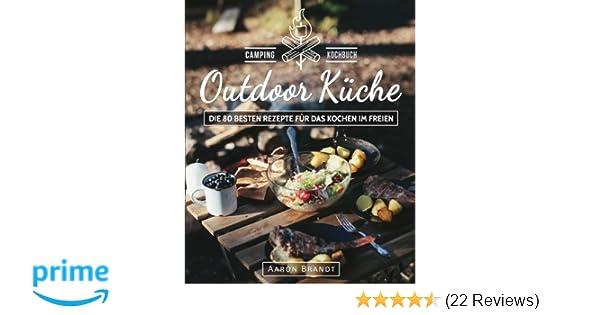 Outdoor Küche Rezepte : Outdoor küche u2013 das camping kochbuch: die 80 besten rezepte für