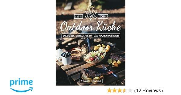 Camping Kochbuch Outdoorküche : Outdoor küche u2013 das camping kochbuch: die 80 besten rezepte für das
