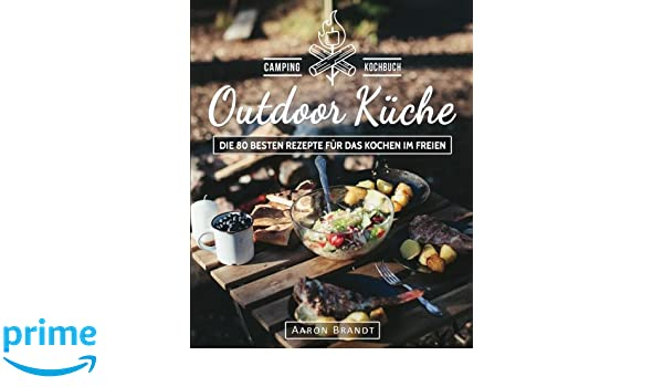 Outdoor Küche Rezepte : Outdoor küche das camping kochbuch die besten rezepte für