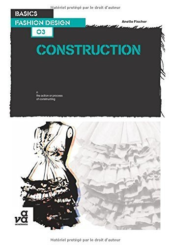 Basics Fashion Design 03: Construction by Fischer, Anette (2009) Paperback