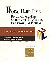 Doing Hard Time: Developing Real-Time Systems with UML, Objects, Frameworks and Patterns [With CD-Rom]