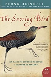 The Snoring Bird: My Family's Journey Through a Century of Biology by Bernd Heinrich (2008-06-24)