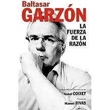 La fuerza de la razon / The Power of Reason (Spanish Edition) by Garzon, Baltasar (2010) Hardcover