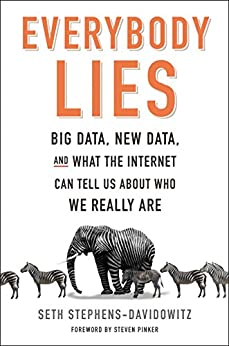 Everybody Lies: Big Data, New Data, and What the Internet Can Tell Us About Who We Really Are par [Stephens-Davidowitz, Seth]