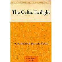 The Celtic Twilight (English Edition)