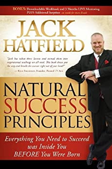 Natural Success Principles: Everything You Need to Succeed Was Inside You Before You Were Born par [Hatfield, Jack]