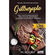 """Grillrezepte, Grillen ist Männersache, Grillen für jedermann: """"Clevere und Geniale"""" Rezepte (66 Rezepte zum Verlieben, Teil 24)"""