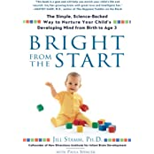 Bright from the Start: The Simple, Science-Backed Way to Nurture Your Child's Developing Mindfrom Birth to Age 3: The Simple, Science-Backed Way to Nurture ... Child's Developing Mind from Birth to Age 3
