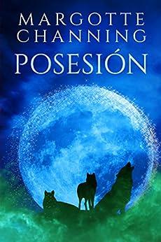 Posesión: Una Historia De Romance, Sexo, Aventuras, Espionaje, Intriga Y Misterio por Margotte Channing epub