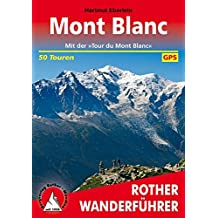 Le Mont-Blanc (en allemand) - Rund um den Mont Blanc. Rother Wanderführer. 50 ausgewählte Bergwanderungen rund um den Mont-Blanc.