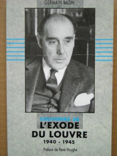 Souvenirs de lexode du Louvre: 1940-1945 par Germain Bazin