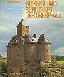 Burgen und Schlösser der Oberpfalz (Bayerische Geschichte) - Ursula Pfistermeister