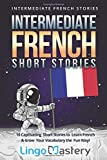 Intermediate French Short Stories: 10 Captivating Short Stories to Learn French & Gro...